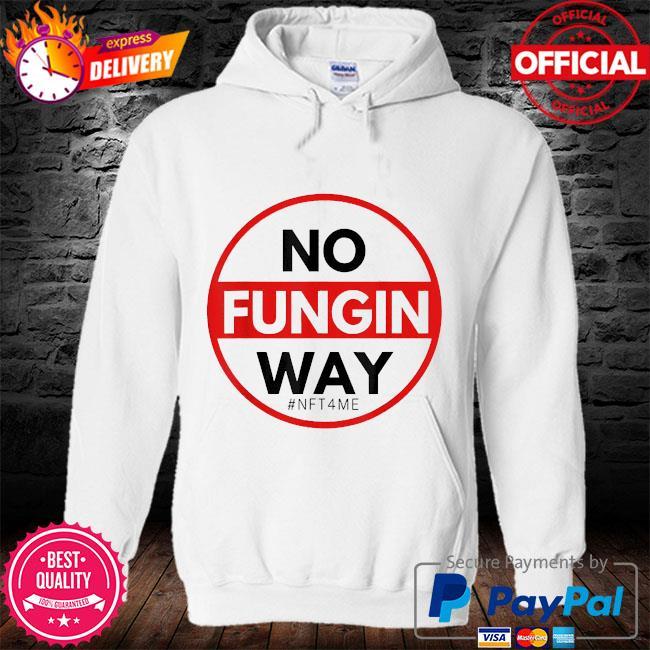 No fungin way #nft4me s hoodie
