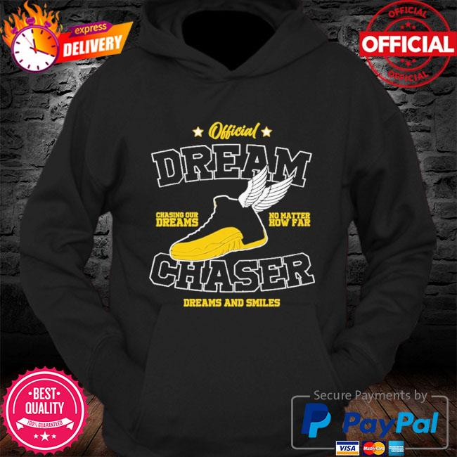 Official dream chasing dreams no matter chaser dreams and smiles s Hoodie