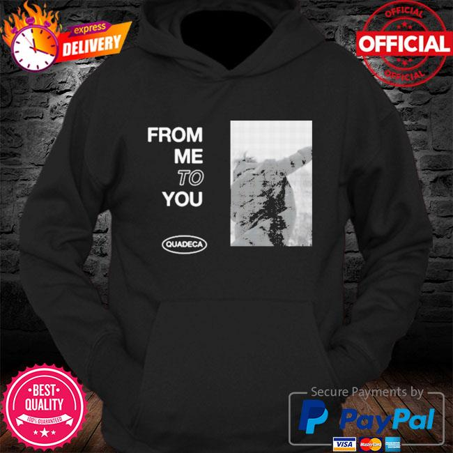 Official Quadeca merch from me to you s Hoodie