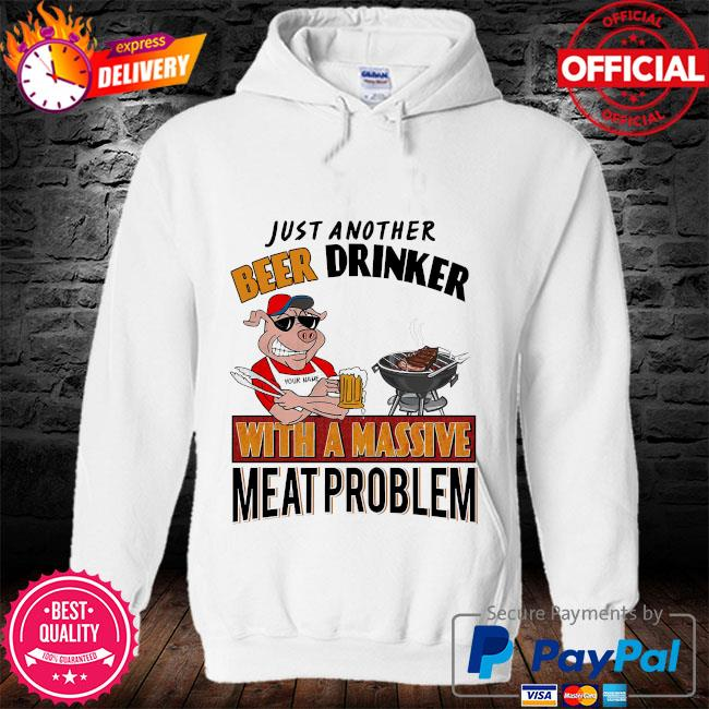 Personalized just another beer drinker with a massive meat problem s hoodie