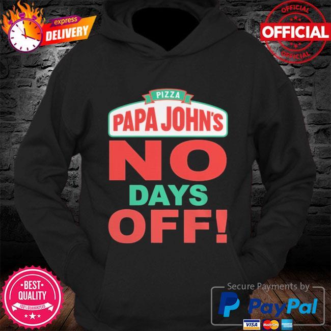 Pizza papa John's no days off s Hoodie