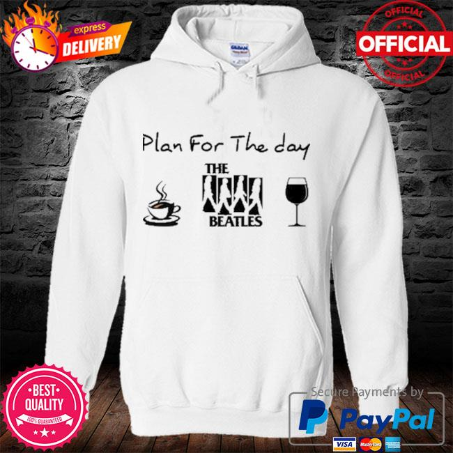 Plan for the day The Beatles s hoodie