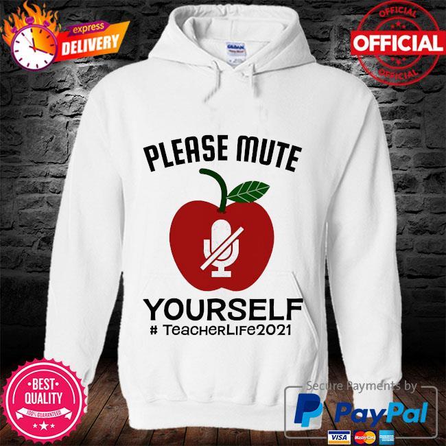Please mute yourself #teacherlife 2021 s hoodie
