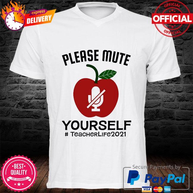 Please mute yourself #teacherlife 2021 shirt