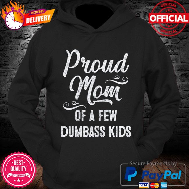 Proud mom of a few dumbass kids s Hoodie