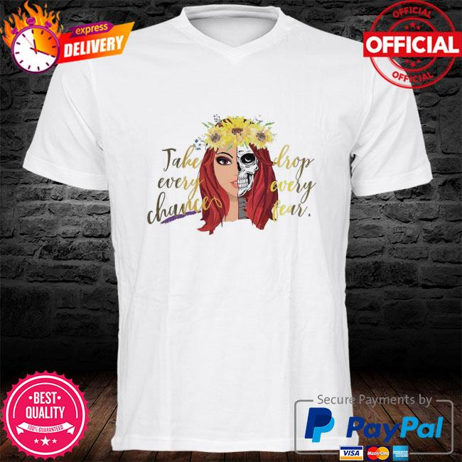 Redhead and skull sunflowers take every chance drop every fear shirt
