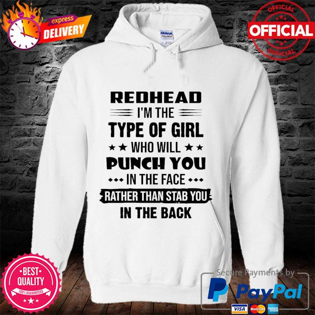 Redhead I'm the type of girl who girl punch you in the face rather than stab you in the back s hoodie