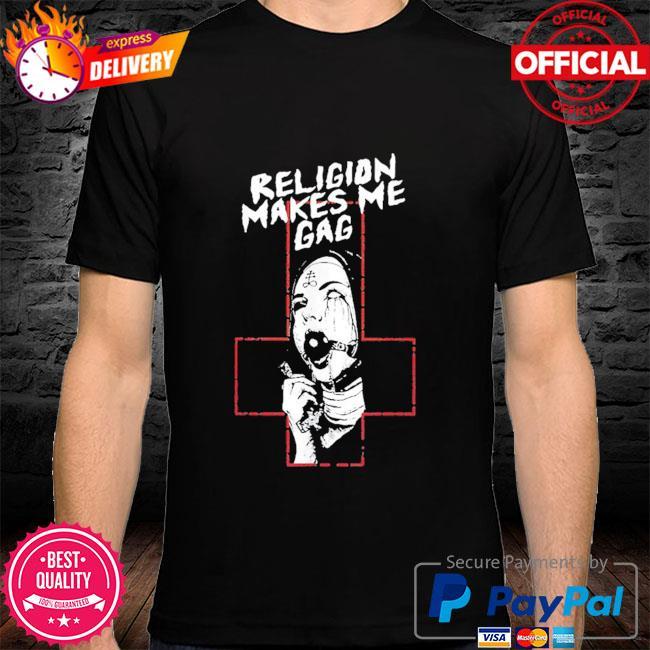 Religion makes me gag shirt