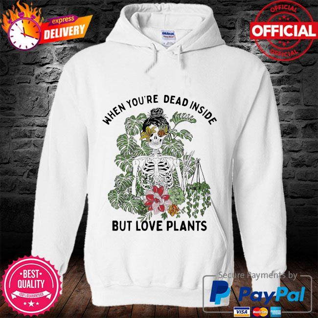Skeleton when you're dead inside but love plants s hoodie