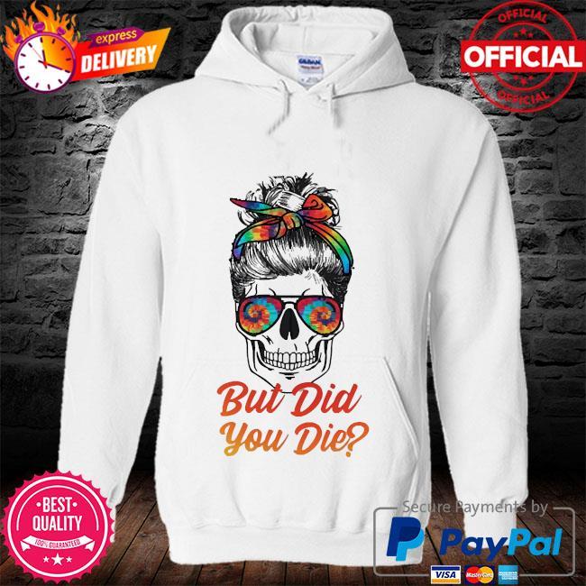 Skull but did you die s hoodie