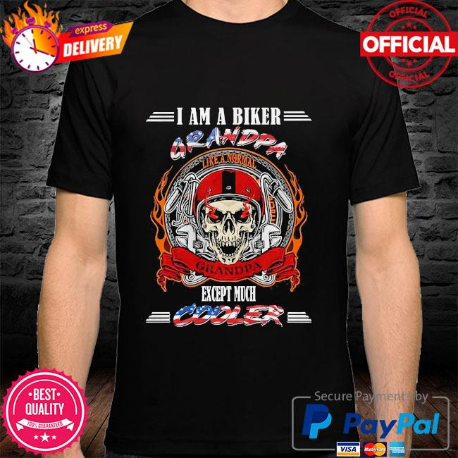 Skull I am biker grandpa except much cooler shirt