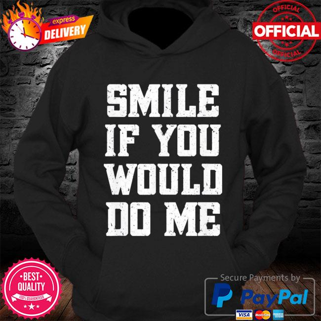 Smile if you would do me mothers day s Hoodie