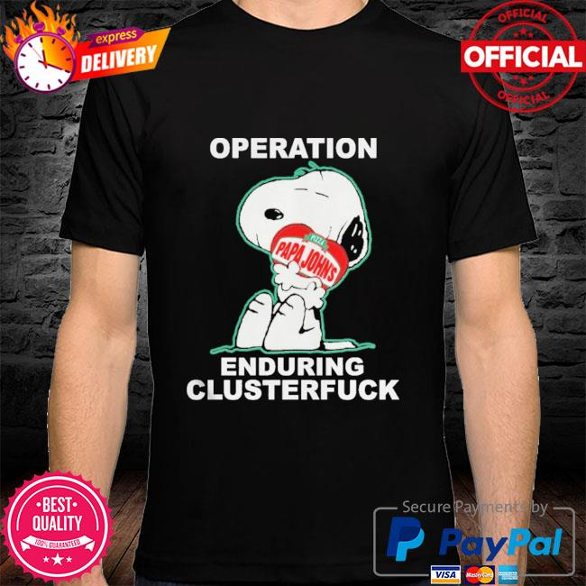 Snoopy operation papa john's enduring clusterfuck shirt