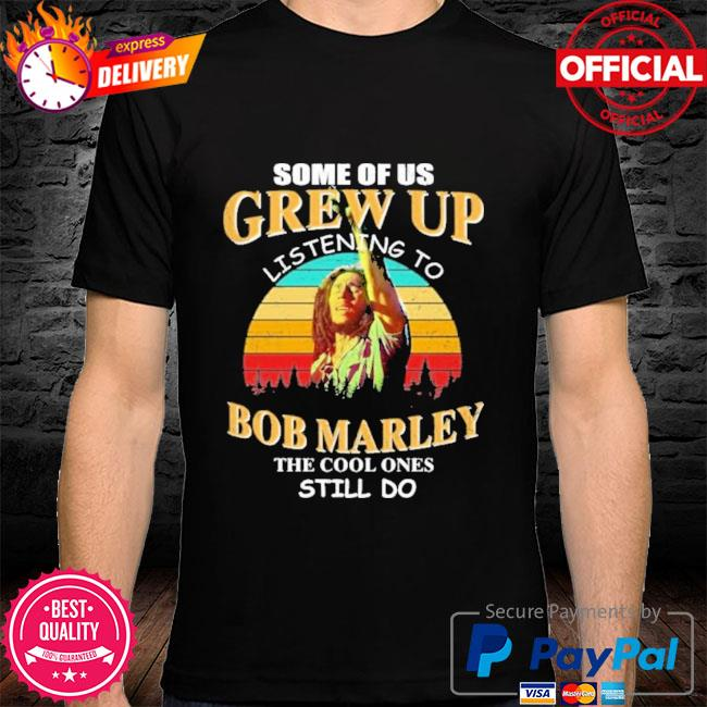 Some of us grew up listening to bob marley the cool ones still do vintage shirt
