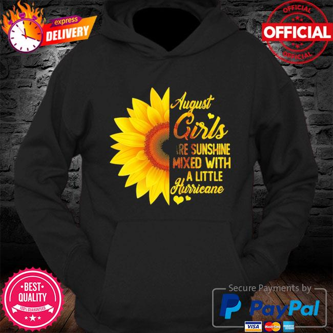 Sunflower August girls are sunshine mixed with a little hurricane s Hoodie