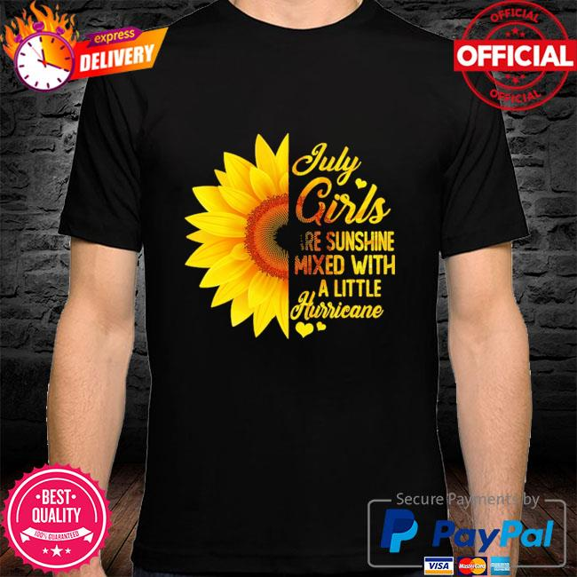 Sunflower July girls are sunshine mixed with a little hurricane shirt