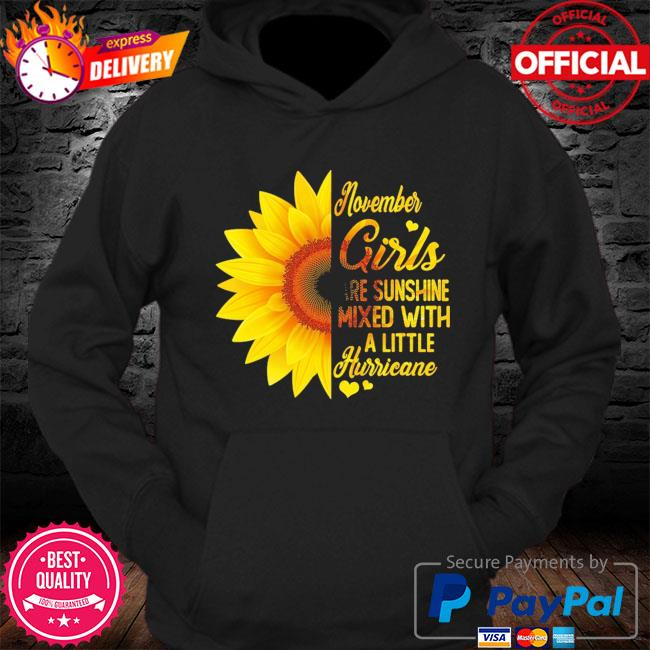 Sunflower November girls are sunshine mixed with a little hurricane s Hoodie