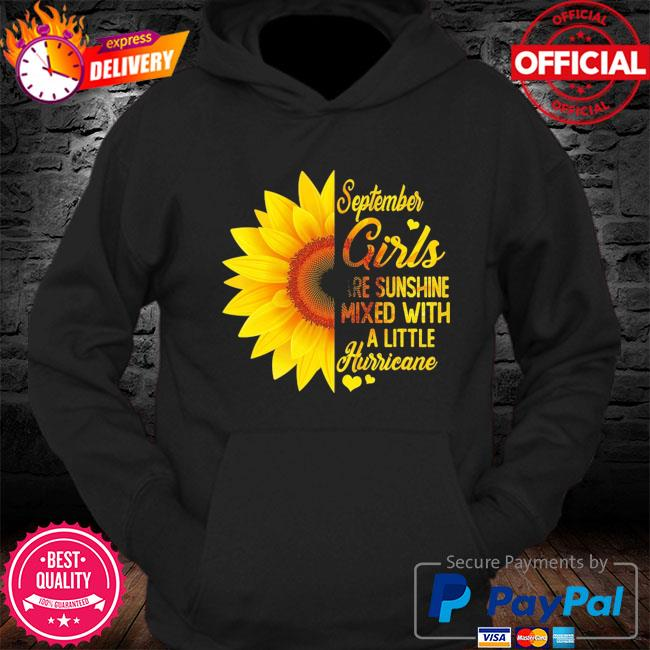 Sunflower September girls are sunshine mixed with a little hurricane s Hoodie
