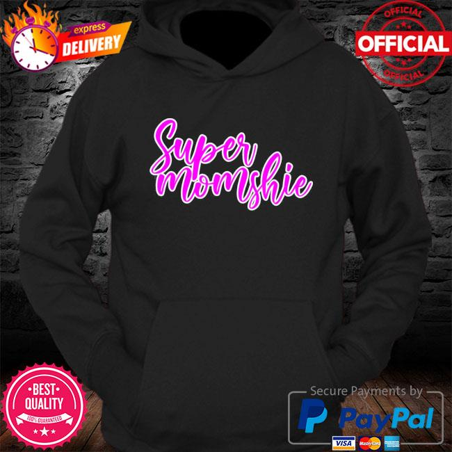 Super momshie mother's day s Hoodie