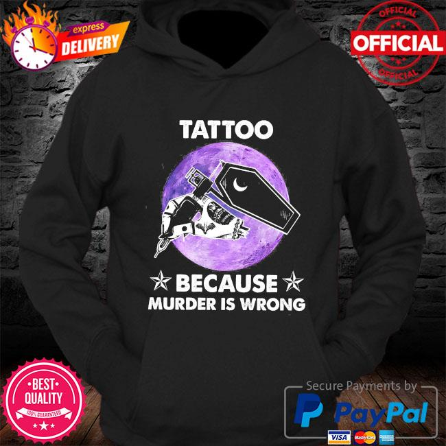 Tattoo because murder is wrong s Hoodie