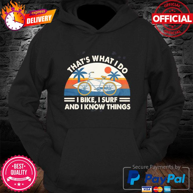 That's what I do i bike i surf and i know things vintage s Hoodie