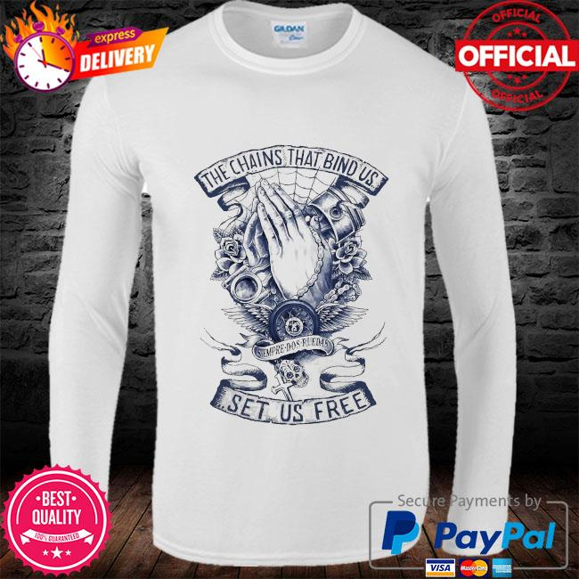 The chains that bind us set us free s long sleeve