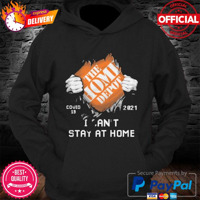 The Home Depot covid 19 2021 stay at home s Hoodie