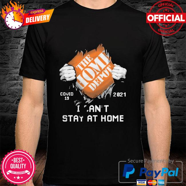 The Home Depot covid 19 2021 stay at home shirt