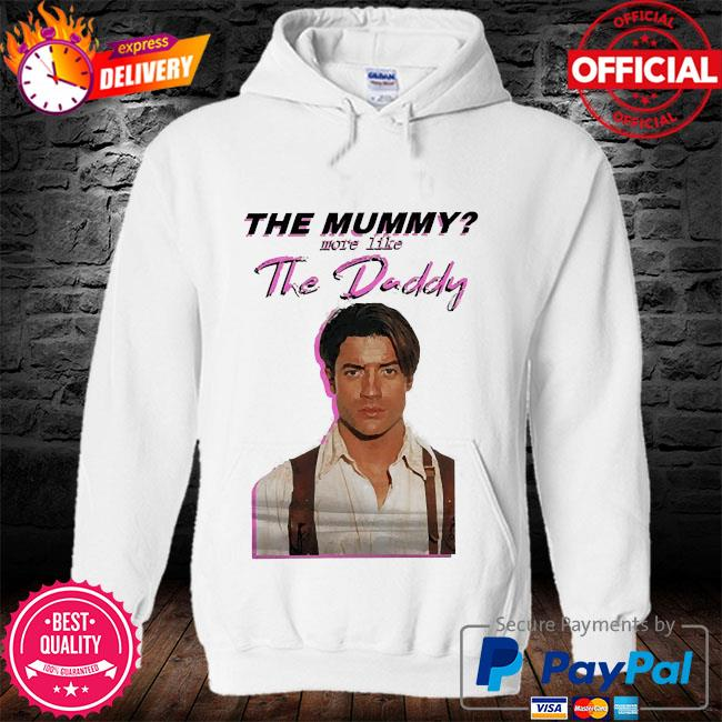The mummy more like the daddy s hoodie