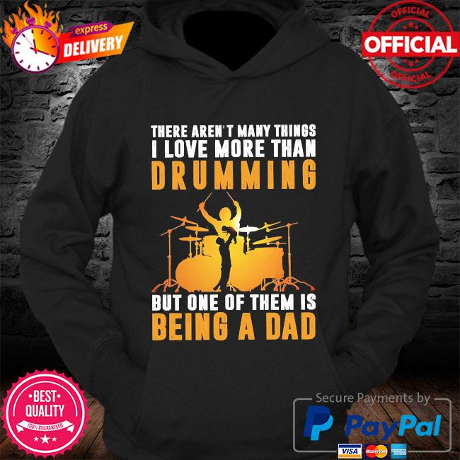 There aren't many things I love more than drumming but one of them is being a dad s Hoodie