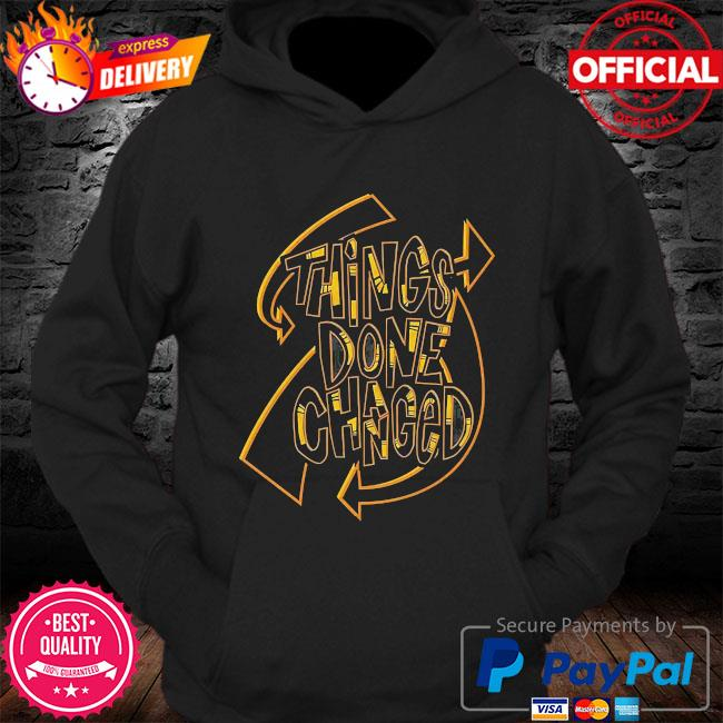 Things done changed s Hoodie