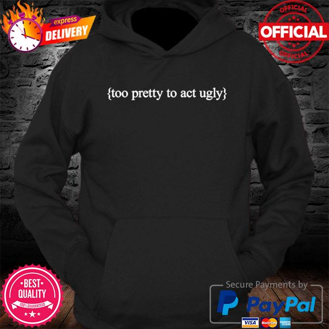 Too pretty to act ugly s Hoodie