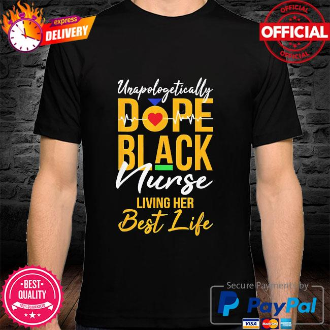 Unapologetically dope black nurse living best life shirt