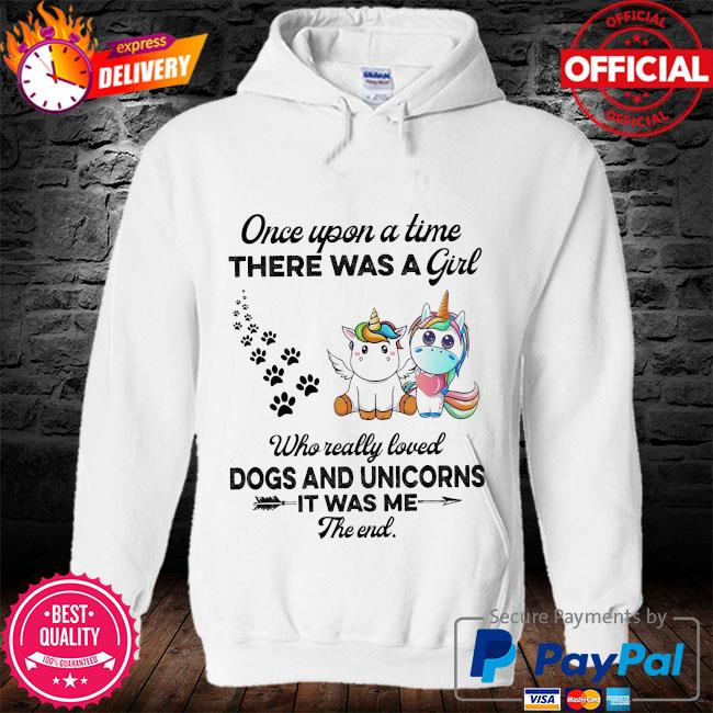 Unicorn Once upon a time there was a girl who really loved dogs and unicorns it was me the end cute s hoodie
