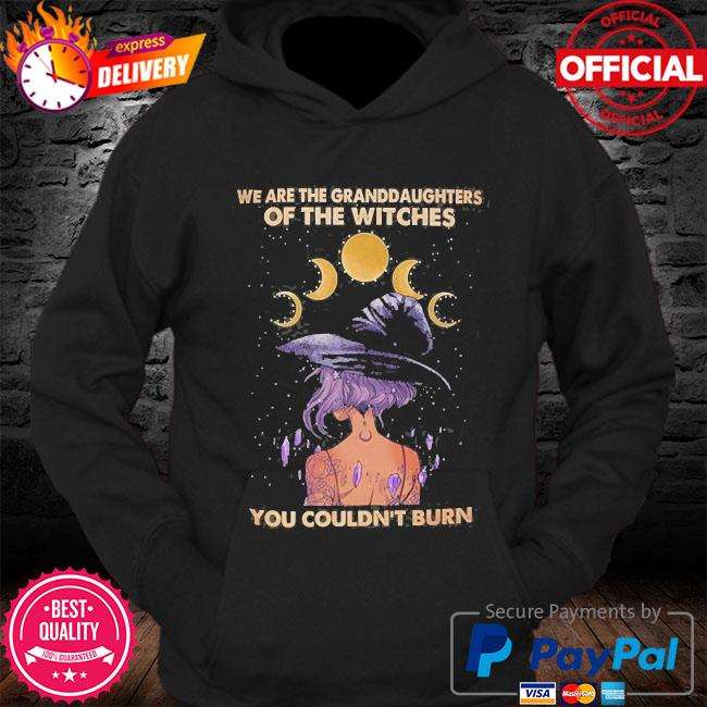 We are the granddaughters of witches you couldn't burn s Hoodie