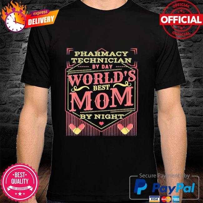 Worlds best mom I pharmacy tech pharmacist mothers day shirt